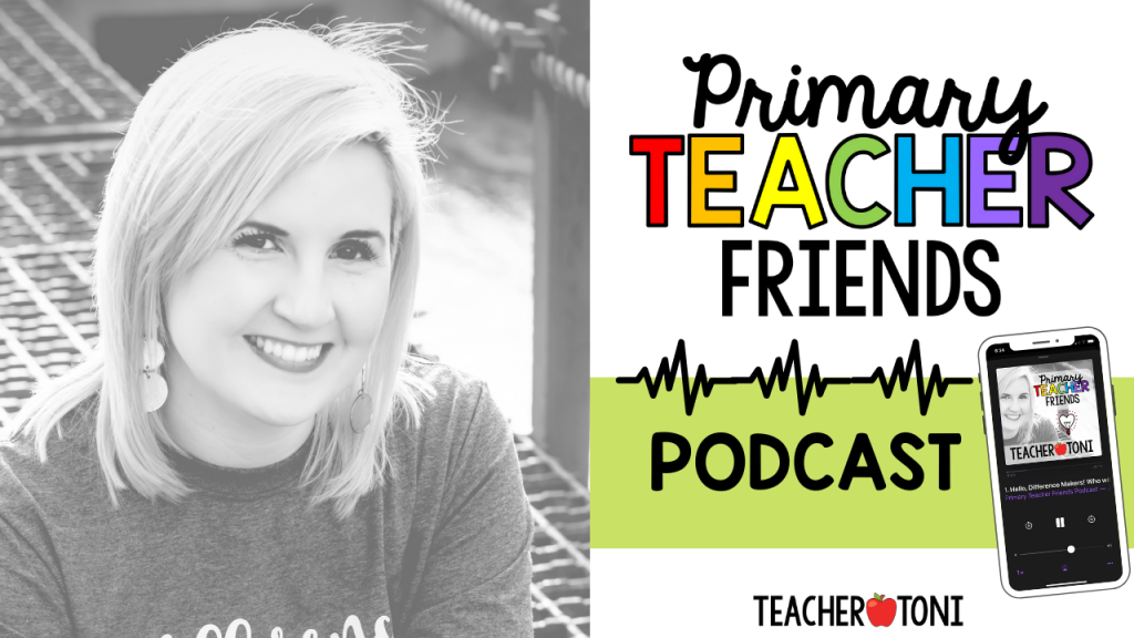 primary teacher friends podcast advice for kindergarten first grade second grade educators teachers school staff professional development primary teacher friends Facebook group Toni Mullins Content Creator Teachers Pay Teachers Teacher Toni