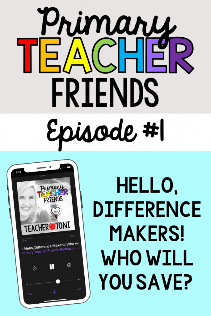primary teacher friends podcast advice for kindergarten first grade second grade educators teachers school staff professional development primary teacher friends Facebook group Toni Mullins Content Creator Teachers Pay Teachers Teacher Toni Episode 1 Hello Difference Makers, Who will you SAVE? Apple Podcast Spottily Stitcher