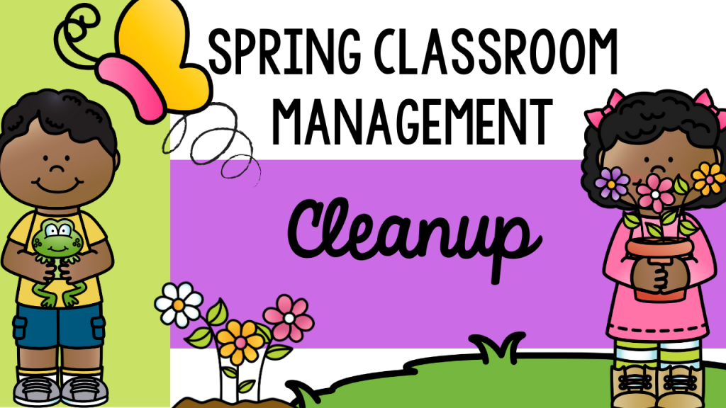 classroom management, behavior, spring cleanup, engagement, joy, primary, teaching, teacher, Teacher Toni, kindergarten, first grade, second grade