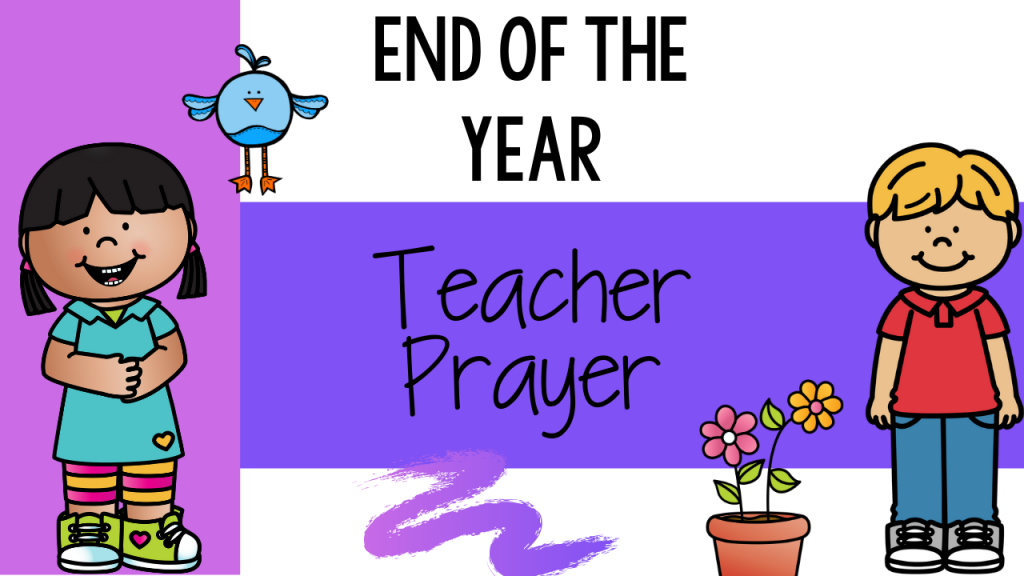 end of year, end of school, teacher, prayer, prayer for teachers, primary, kindergarten, first grade, second grade, Teacher Toni, focus, joy, passion, impact