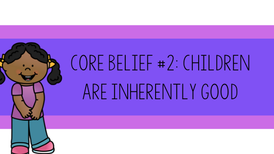 core beliefs, appreciated, children are good, happiness, obstacles, growth, talented, primary, education, teacher, teaching, development, Teacher Toni, kindergarten, first grade, second grade